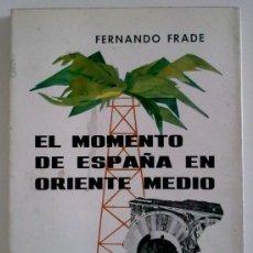 Libros de segunda mano: EL MOMENTO DE ESPAÑA EN ORIENTE MEDIO (DE FERNANDO FRADE) 1970. 1ª EDICIÓN. MEMORIAS Y VIAJES. Lote 29372240