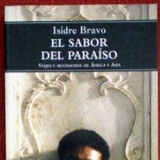 Libros de segunda mano: EL SABOR DEL PARAÍSO(VIAJES Y MUCHACHOS DE ÁFRICA Y ASIA);ISIDRE BRAVO;LA TEMPESTAD 2005;¡NUEVO!. Lote 29566826