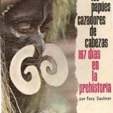 Libros de segunda mano: LOS PAPÚES CAZADORES DE CABEZAS. 167 DÍAS EN LA PREHISTORIA DE TONY SAULNIER (LATINA). Lote 30973646