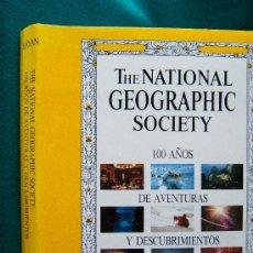 Libros de segunda mano: THE NATIONAL GEOGRAPHIC SOCIETY. 100 AÑOS DE AVENTURAS Y DESCUBRIMIENTOS - 1989 - 1ª EDICION ESPAÑOL. Lote 30982926