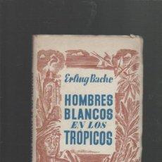 Libros de segunda mano - erling bache hombres blancos en los tropicos editorial juventud barcelona 1942 1ª edicion - 30998455