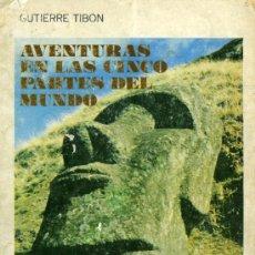 Libros de segunda mano: GUTIERRE TIBÓN, AVENTURAS EN LAS CINCO PARTES DEL MUNDO, MÉXICO, POSADAS, 1977.. Lote 31343770