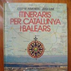 Libros de segunda mano: ITINERARIS PER CATALUNYA I BALEARS - JOSEP M.ARMENGOU / J. GUMI - TAPAS DURAS -GRAN FORMATO.AÑO 1982. Lote 31560783