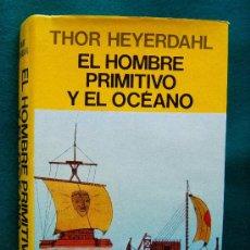 Libros de segunda mano: EL HOMBRE PRIMITIVO Y EL OCEANO - THOR HEYERDAHL - ORIGEN RUTAS MIGRATORIAS - 1983 - 1ª EDICION ESP.. Lote 31602823