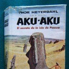 Libros de segunda mano: AKU AKU. EL SECRETO DE LA ISLA DE PASCUA - THOR HEYERDAHL -UN AÑO EN LA ISLA -1958 - 1ª EDICION ESP.. Lote 31603569