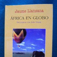 Libros de segunda mano: AFRICA EN GLOBO. ENCUENTROS CON JULIO VERNE - JAUME LLANSANA MARCE - VIAJE PERSONAL - 1997 - 1ª EDIC. Lote 31605209