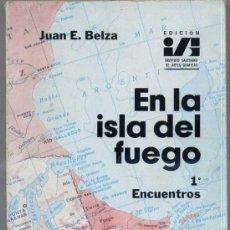 Libros de segunda mano: JUAN E. BELZA : EN LA ISLA DEL FUEGO 1 - ENCUENTROS (1974) . Lote 31723290
