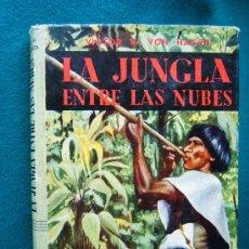 Libros de segunda mano: LA JUNGLA ENTRE LAS NUBES-VICTOR W. VON HAGEN-BUENOS AIRES-1961-3ª EDICION ARGENTINA DEFINITIVA.. Lote 278636763