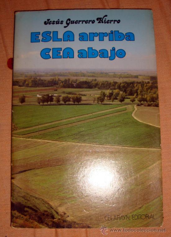 ESLA ARRIBA CEA ABAJO JESÚS GUERRERO HIERRO 1982 LEÓN CELARAYN (Libros de Segunda Mano - Geografía y Viajes)