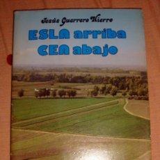 Libros de segunda mano: ESLA ARRIBA CEA ABAJO JESÚS GUERRERO HIERRO 1982 LEÓN CELARAYN. Lote 31854798