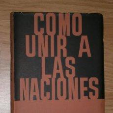 Libros de segunda mano: CÓMO UNIR A LAS NACIONES POR GEORGE MIKES DE ED. SIGLO VEINTE EN BUENOS AIRES 1965. Lote 32118011