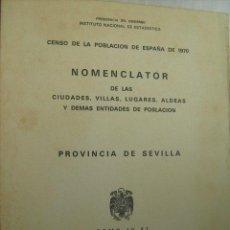 Libros de segunda mano: NOMENCLATOR DE LAS CIUDADES, VILLAS, LUGARES, ALDEAS Y DEMÁS ENTIDADES DE POBLACIÓN. SEVILLA.. Lote 32731617