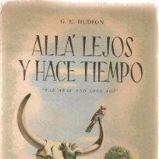 Libros de segunda mano: ALLA LEJOS Y HACE TIEMPO / G.E. HUDSON. BS AS : PEUSER, 1945. 24X18CM. 366 P. IL. PATAGONIA. Lote 32827602
