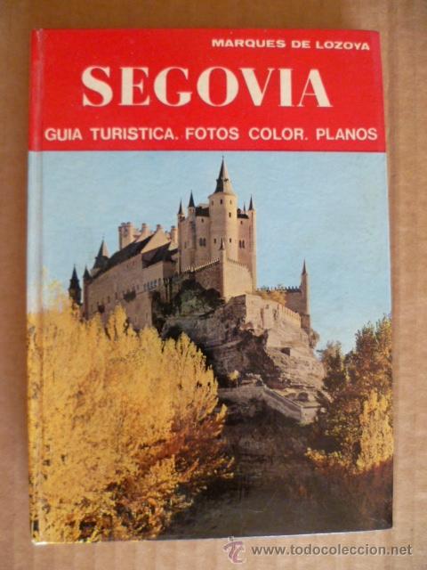 SEGOVIA. GUÍA TURÍSTICA. FOTOS COLOR. PLANOS. MARQUÉS DE LOZOYA. EDITORIAL NOGUER. AÑO 1976. (Libros de Segunda Mano - Geografía y Viajes)