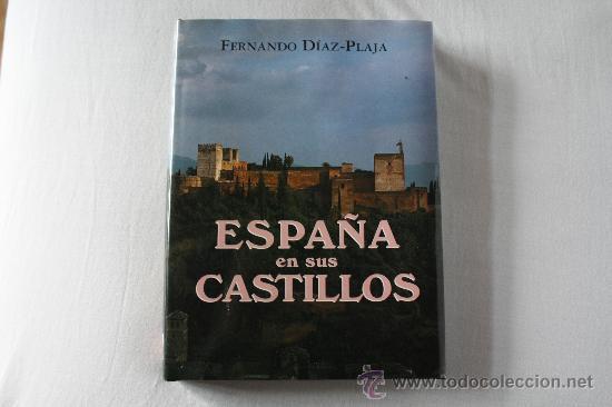 ESPAÑA EN SUS CASTILLOS. FERNADO DÍAZ-PLAJA. MUY ILUSTRADO. (Libros de Segunda Mano - Geografía y Viajes)
