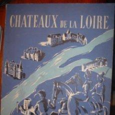 Libros de segunda mano: CHATEAUX DE LA LOIRE. 76 ILUSTRACIONES B/N. ED CHARME DE LA FRANCE 1953. Lote 34782698