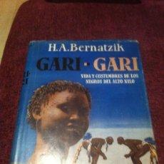 Libros de segunda mano - GARI GARI. H.A. Bernatzik. Vida y costumbres de los negros del alto Nilo. - 34821647