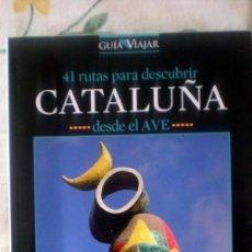 Libros de segunda mano: 41 RUTAS PARA DESCUBRIR CATALUÑA DESDE EL AVE;VV.AA.;VIAJAR. Lote 35067770