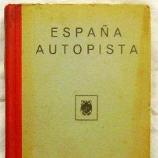 Libros de segunda mano: ESPAÑA AUTOPISTA - AÑOS 40 O 50 - CON NUMEROSA INFORMACIÓN SOBRE CARRETERAS, TRENES,.... Lote 35202810