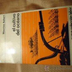 Libros de segunda mano: EL CULTIVO DEL OCÉANOMAURICE AUBERT1968. Lote 37115518