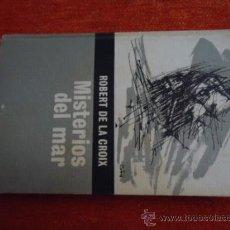 Libros de segunda mano: MISTERIOS DEL MAR - ROBERT DE LA CROIX - 1965 . Lote 37143859