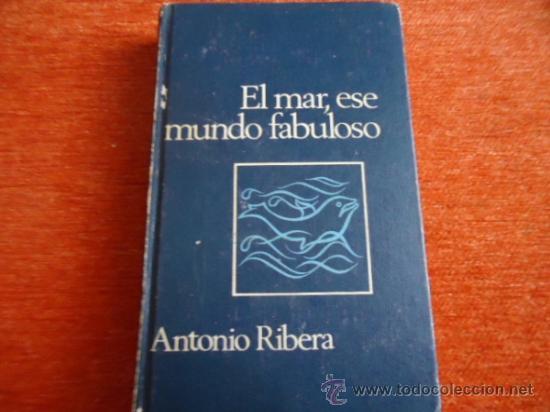 EL MAR ESE MUNDO FABULOSO , ANTONIO RIBERA , CIRCULO DE LECTORES , 1968 (Libros de Segunda Mano - Geografía y Viajes)