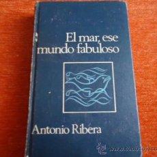 Libros de segunda mano: EL MAR ESE MUNDO FABULOSO , ANTONIO RIBERA , CIRCULO DE LECTORES , 1968. Lote 37145060