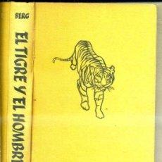 Libros de segunda mano: BERG : EL TIGRE Y EL HOMBRE (JUVENTUD, 1954). Lote 37366556