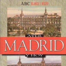 Libros de segunda mano: MADRID AYER Y HOY. - EDITA : ABC BLANCO Y NEGRO. Lote 37597225