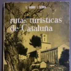 Libros de segunda mano: RUTAS TURÍSTICAS DE CATALUÑA (DE F. GURRI I SERRA) PRIMERA SERIE (ED. ALPINA) 1975. !. Lote 37843001