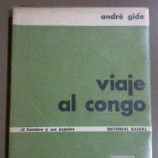 Libros de segunda mano: VIAJE AL CONGO (DE ANDRÉ GIDE) ED. RAIGAL (EL HOMBRE Y SUS ESPEJOS) 1955. ! RAREZA!!. Lote 38288446