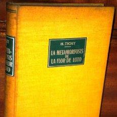 Libros de segunda mano: LA METAMORFOSIS DE LA FLOR DE LOTO POR HERBERT TICHY DE ED. LABOR EN BARCELONA 1958. Lote 38505499