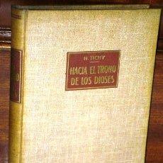 Libros de segunda mano: HACIA EL TRONO DE LOS DIOSES POR HERBERT TICHY DE ED. LABOR EN BARCELONA 1962. Lote 38530560