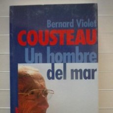 Libros de segunda mano: BERNARD VIOLET - COUSTEAU. UN HOMBRE DEL MAR - EDICIONES TEMAS DE HOY. Lote 38759896