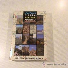 Libros de segunda mano: TIERRA ADENTRO. RUTAS DE LA PROVINCIA DE ALICANTE.. Lote 39050894