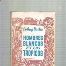 Libros de segunda mano - HOMBRES BLANCOS EN LOS TROPICOS - ERLING BACHE - EDITORIAL JUVENTUD - 1ª EDICION ABRIL 1942 - 39529165