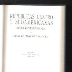 Libros de segunda mano: REPUBLICAS CENTRO Y SUDAMERICANAS (EPOCA CONTEMPORANEA) POR MELCHOR FERNANDEZ ALMAGRO. 1937. LEER. Lote 39606041