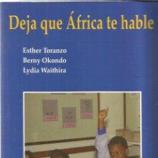 Libros de segunda mano: DEJA QUE ÁFRICA TE HABLE. ESTHER TORANZO, BERNY OKONDO, LYDIA WAITHIRA. RIAL. MADRID. 1997. Lote 228966090