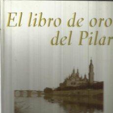 Libros de segunda mano: EL LIBRO DE ORO DEL PILAR. HERALDO DE ARAGÓN. ZARAGOZA. 2008. Lote 39871936