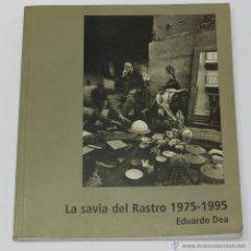 Libros de segunda mano: LIBRO LA SAVIA DEL RASTRO 1975-1995, POR EDUARDO DEA 18 JUNIO-19 JULIO 1998, POR LOPE, MANUEL DE / R. Lote 38288250