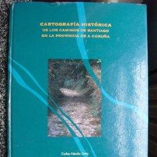 Libros de segunda mano: CARTOGRAFÍA HISTORICA DELOS CAMINOS DE SANTIAGO EN LA PROVINCIA DE LA CORUÑA. Lote 40292761