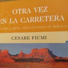 Libros de segunda mano: OTRA VEZ EN LA CARRETERA. DE COSTA A COSTA TRAS LOS PASOS DE KEROUAC DE CESARE FIUMI(EDICIONES B). Lote 40305310