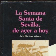 Libros de segunda mano: LA SEMANA SANTA DE SEVILLA DE AYER A HOY POR J. MARTÍNEZ VELASCO. EDIT. CASTILLEJO.. Lote 237129805