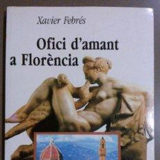Libros de segunda mano: OFICI D'AMANT A FLORÈNCIA (DE XAVIER FEBRÉS) PLAZA & JANÉS (1989) 1ª EDICIÓ. EN CATALÀ. RAREZA!. Lote 40827590