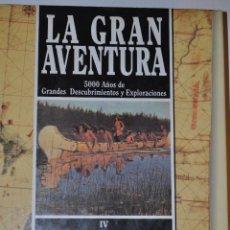 Libros de segunda mano: LA GRAN AVENTURA. 5000 AÑOS DE GRANDES DESCUBRIMIENTOS Y EXPLORACIONES. TOMO IV:: RM64093. Lote 40942179