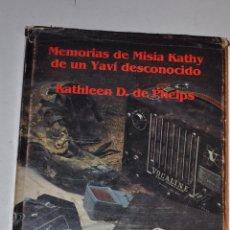 Libros de segunda mano: MEMORIAS DE MISIA KATHY DE UN YAVÍ DESCONOCIDO. EXPEDICIÓN PHELPS AL CERRO YAVÍ RM65005. Lote 42224266
