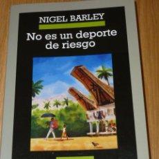 Libros de segunda mano: NO ES UN DEPORTE DE RIESGO.NIGEL BARLEY.CRONICAS ANAGRAMA. Lote 42263988