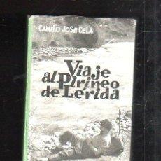 Libros de segunda mano: VIAJE AL PIRINEO DE LERIDA POR CAMILO JOSE CELA. LAS BOTAS DE SIETE LEGUAS, MADRID. 1965 1ª EDICION. Lote 43395686
