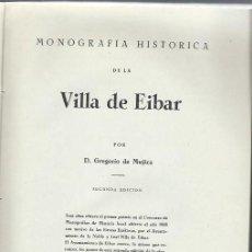 Libros de segunda mano: MONOGRAFÍA HISTÓRICA DE LA VILLA DE EIBAR, GREGORIO DE MUJICA, ED. ICHAROPENA ZARAUZ 1956, RÚSTICA. Lote 43439540