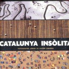 Libros de segunda mano: CATALUNYA INSOLITA. FOTOGRAFIES AÈRIES DE XAVIER JUBIERRE. Lote 43485537